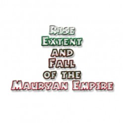 Rise Extent and Fall of the Mauryan Empire