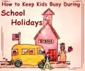 How to Keep Kids Busy During School Holidays