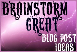Brainstorming Blog & Article Posts - When you just can't think of another idea!