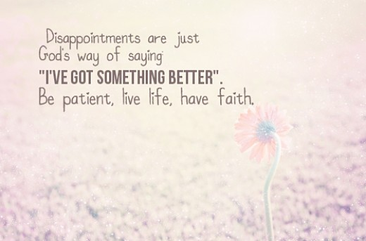"""Artful rendering of the words """"Disappointments are just Gods way of saying 'I've got something better', be patient, love life, have faith"""""""