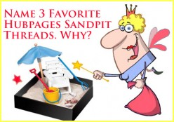Out of all the threads in the Hubpages Sandpit, tell us your top three favorites.