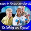Senior Nursing Homes:Activites Have Gone to Infinity and Beyond!