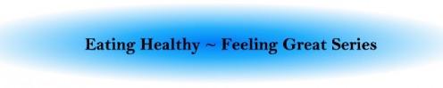 Eating Healthy~Feeling Great Series