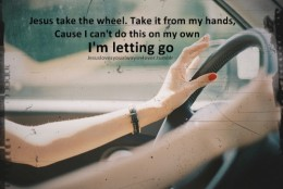 Jesus is taking the wheel from you and will be with you very step of the way.