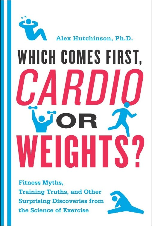 Which Comes First, Cardio or Weights by Alex Hutchinson