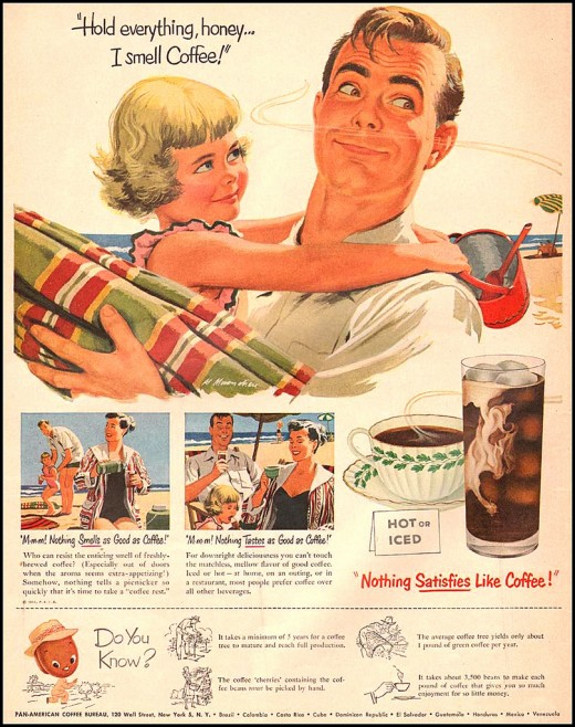 """""""Nothing Satisfies Like Coffee!"""" Coffee has long been a favorite beverage - now we know it's also good for us!"""
