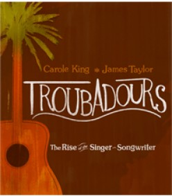 "Review of  ""Troubadours: The Rise of The Singer-Songwriter.""  Starring Carole King, James Taylor and others."