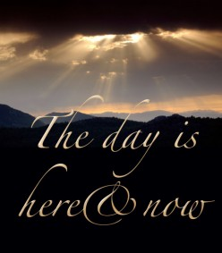 The Day is Here and Now