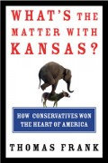 What's the Matter With Kansas? by Thomas Frank: Summary and Response