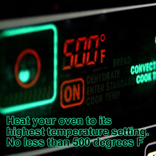 Preheat your over to its highest setting, but no less than 500 degrees F.