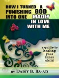 How I Turned a Punishing God into One Madly in Love with Me (Guide to Healing Your Inner Child) - Book Review