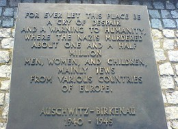 'For ever let this place be a cry of despair and a warning to humanity, where the Nazis murdered about one and a half million men, women, and children, mainly Jews from various countries of Europe. Auschwitz-Birkenau 1940 - 1945'