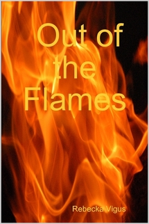 Out of the Flames-where I had to learn about arson so I could be credible.