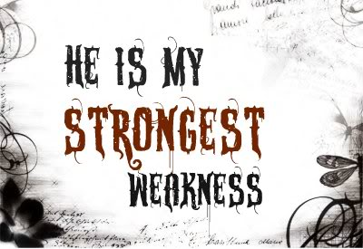 He is My Strongest Weakness