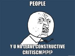 The meme says it all - bring back constructive criticism!