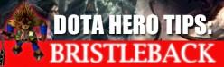 DOTA Hero Tips: Bristleback