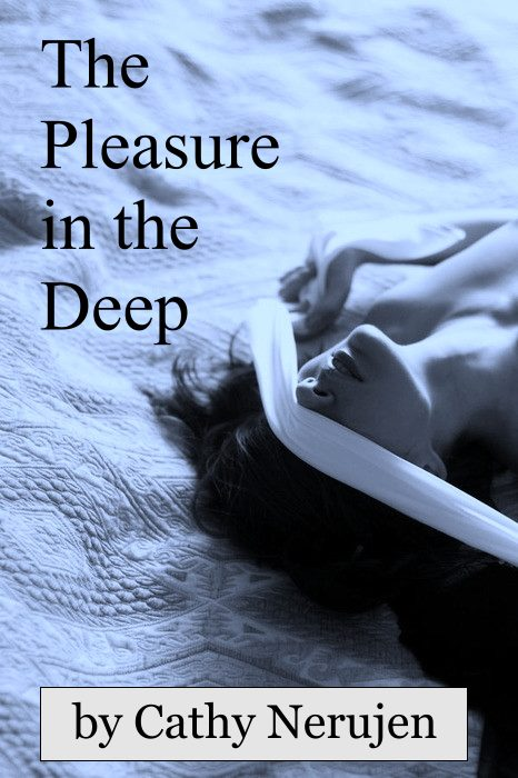"""Poem - """"The Pleasure in the Deep"""" - taken from the collection of poems by Cathy Nerujen."""