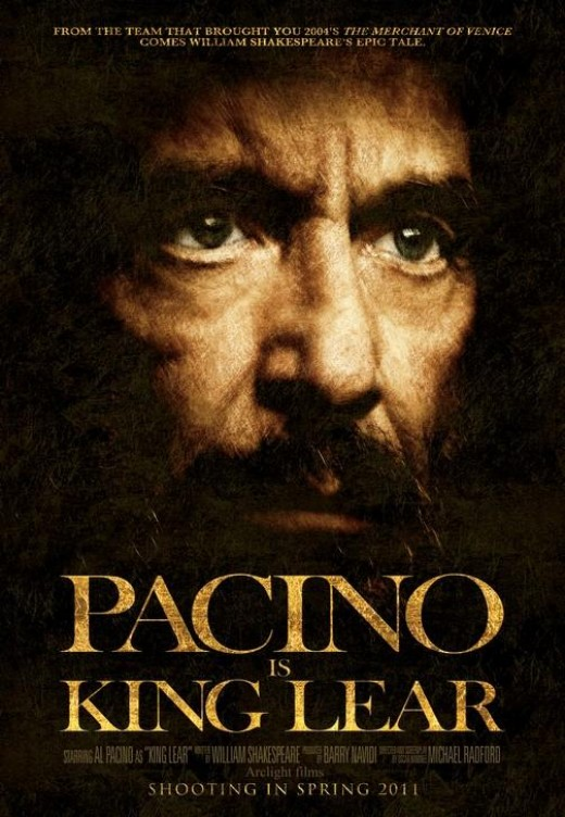 Al Pacino will play King Lear in an upcoming movie based on the play. Release date: 2013