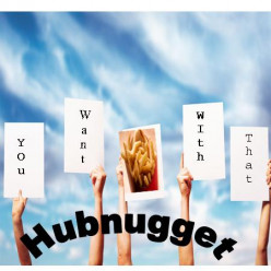 You Want Fries With That HubNugget?