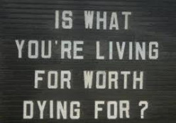 What is the one thing worth dying for?