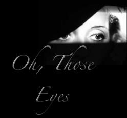 Oh! Those Eyes!