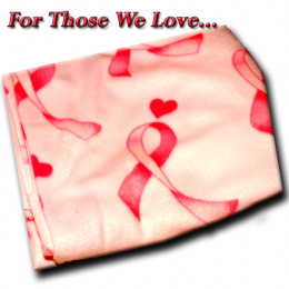 Pink Ribbon Blanket: For those we love who struggle with the pain of cancer.
