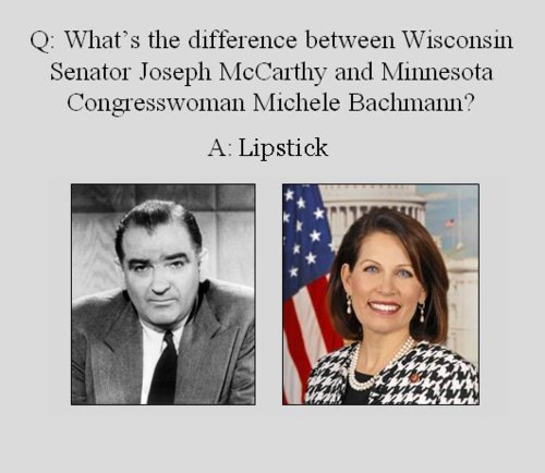 Hopefully Michele Bachmann will have the same legacy and ending as her hero Joe McCarthy