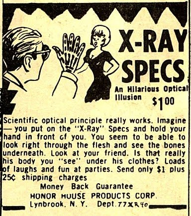 "One of the old ads used to advertise X-Ray ""Specs""... and I bet they sold a lot of them to potential peeping Tom's or Johnny's or Robbie's!"