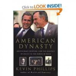Kevin Phillips's American Dynasty: Aristocracy, Fortune, And The Politics Of Deceit In The House OF Bush: (A Book Review