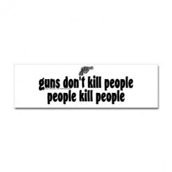 Guns Don't Kill People, People with Guns Kill People