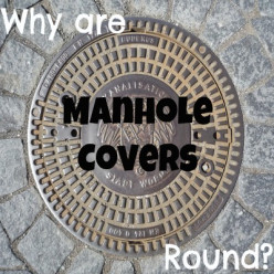 Why Are Manhole Covers Round?