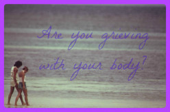 Grieving With The Senses - Bereavement By Our Bodies