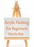 Step-By-Step Acrylic Painting for Beginners