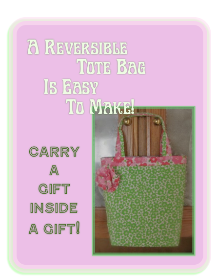 Make a Reversible Tote Bag to use as a Gift Bag and that can be used as a Handbag.  You'll have a Gift on a Gift!