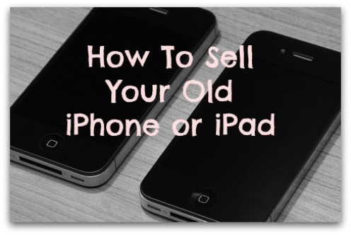 How to sell your old iPhone or iPad and achieve the best price.