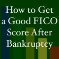 How to Get a Good FICO Score After Bankruptcy