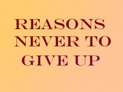 The 7 Good Reasons Never To Give Up
