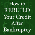 How to Rebuild Your Credit After Bankruptcy