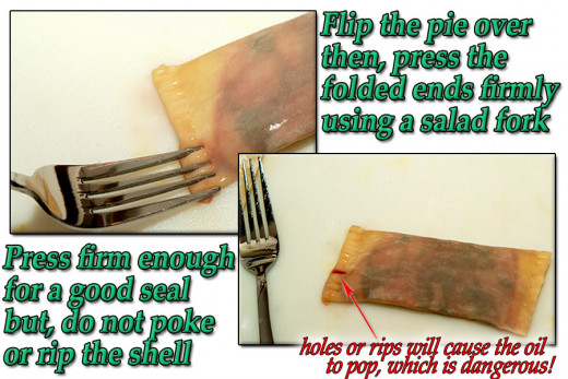 Flip the pie over, press with the tines of a fork for a decorative and practical seal. Be careful not to poke holes in the shell, this will cause the liquids to leak out into the hot oil and spatter dangerously!