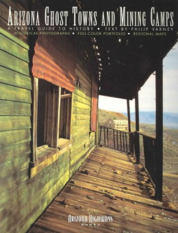 "The book I like best, titled ""Arizona Ghost Towns And Mining Camps ~ A travel guide to history"" by Philip Varney."