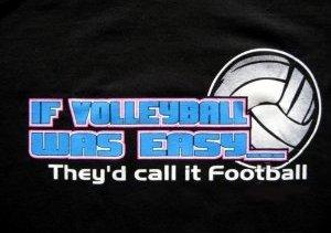 If Volleyball was Easy... They'd call it Football and 9 other awesome volleyball t-shirts!