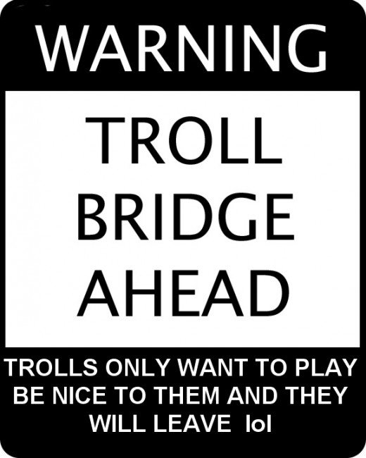Trolls may people laugh, sometimes at the expense of those who cannot laugh at themselves and enjoy a good joke. Trolls evoke witty troll responses
