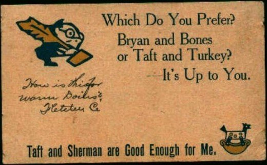"Postcard Taft-Sherman campaign in the United States presidential election. Store Web page states: ""This postcard was mailed from Green Valley, Ill. to Green Valley, Ill. in 1908. The card is undivided so the message is on the front. It says ""Which Do"