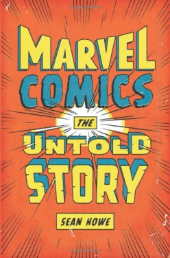 Marvel Comics: The Untold Story by Sean Howe: Book Review