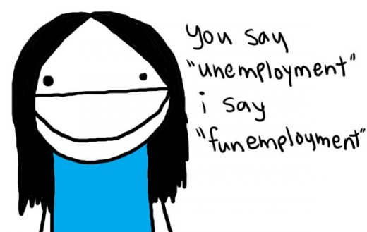 Unemployed? So what! :D Image Credit: 4.bp.blogspot.com