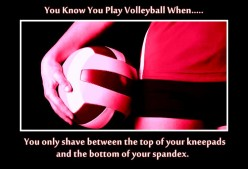 You Know You Play Volleyball When...