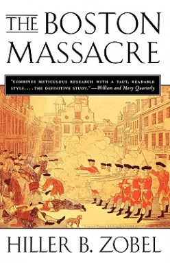The Boston Massacre by Hiller B. Zobel - A Book Report