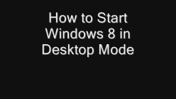 How to Start Windows 8 in Desktop Mode