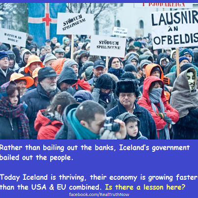 This photo and caption tells what Iceland did to save the people and it is the reason financiers would rather the world be in the dark.