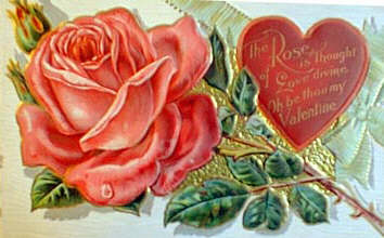 """The Rose is thought of Love devine.  Oh be thou my Valentine"
